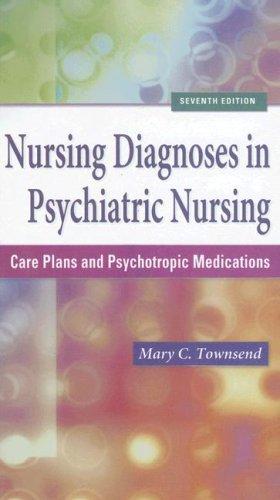 Nursing Diagnoses in Psychiatric Nursing: Care Plans and Psychotropic Medications (Townsend, Nursing