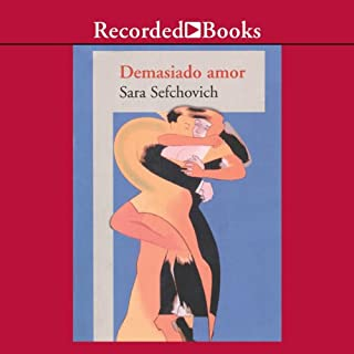 Demasiado Amor [Too Much Love (Texto Completo)]                   By:                                                                                                                                 Sara Sefchovich                               Narrated by:                                                                                                                                 Paul Hecht                      Length: 5 hrs and 50 mins     7 ratings     Overall 3.1