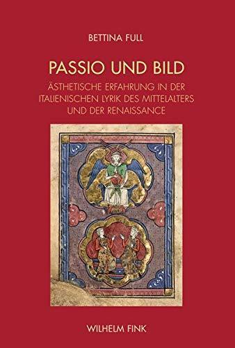 Passio und Bild. Ästhetische Erfahrung in der italienischen Lyrik des Mittelalters und der Renaissance