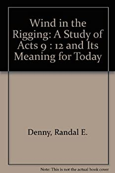 Paperback Wind in the Rigging: A Study of Acts 9 : 12 and Its Meaning for Today Book