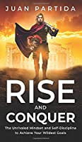 Rise and Conquer: The Unrivaled Mindset and Self-Discipline to Achieve Your Wildest Goals