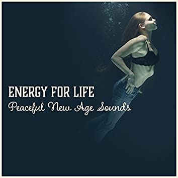 Energy for Life: Peaceful New Age Sounds – Relaxing Music for Reduce Stress, Feel Positive Energy, Total Comfort