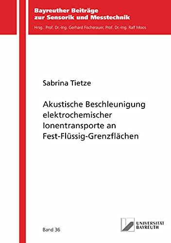 Akustische Beschleunigung elektrochemischer Ionentransporte an Fest-Flüssig-Grenzflächen (Bayreuther Beiträge zur Sensorik und Messtechnik)