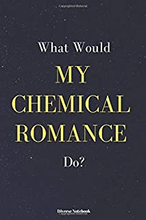 What Would My Chemical Romance Do?: My Chemical Romance Curious Lined Notebook (110 Pages, 6 x 9)