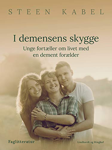 I demensens skygge. Unge fortæller om livet med en dement forælder (Danish Edition)