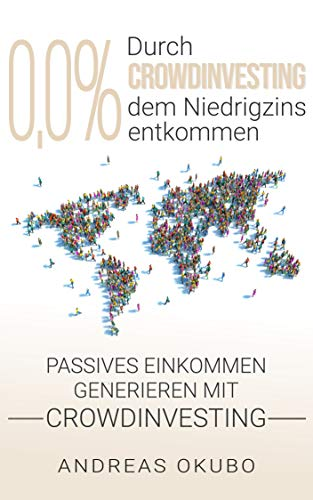 0,0% Durch Crowdinvesting dem Niedrigzins entkommen: Passives Einkommen generieren mit Crowdinvesting