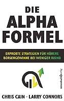 Die Alpha-Formel: Erprobte Strategien fuer hoehere Boersengewinne bei weniger Risiko