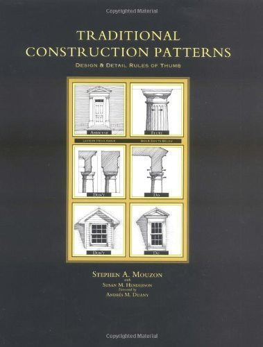 Traditional Construction Patterns Design And Detail Rules Of Thumb By Stephen Mouzon Published By Mcgraw Hill Professional 1st First Edition 2004 Paperback