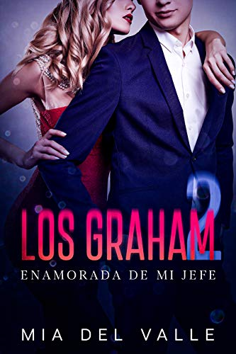 LOS GRAHAM 2 - ENAMORADA DE MI JEFE: Parte 1