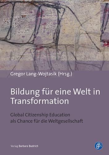 Bildung für eine Welt in Transformation: Global Citizenship Education als Chance für die Weltgesellschaft