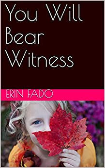 You Will Bear Witness by [Erin Fado]