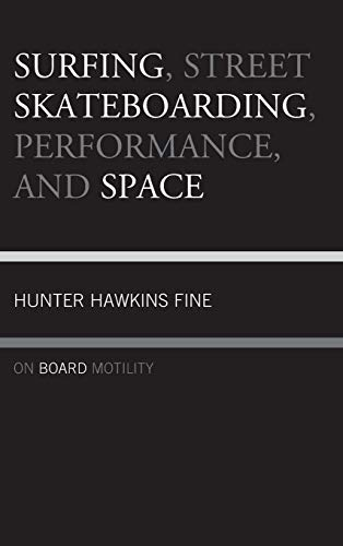 Surfing, Street Skateboarding, Performance, and Space: On Board Motility