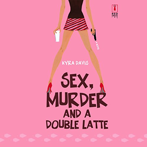Sex, Murder, and a Double Latte audiobook cover art
