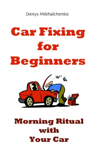 Car Fixing for Beginners - Morning Ritual With Your Car: Car Fixing, Fix, Automobile, Garage (English Edition)