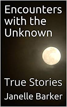 [Janelle Barker]のEncounters with the Unknown: True Stories (English Edition)