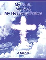My Lord, My God, My Heavenly Father