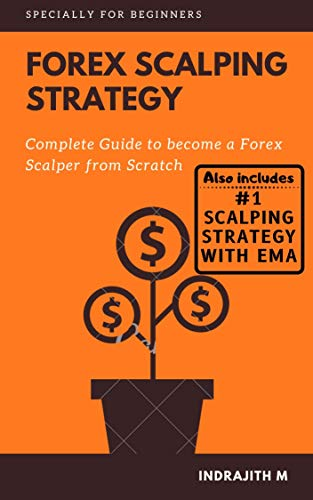 Forex Scalping Strategy: Complete guide to become Forex Scalper from Scratch (Forex Trading Book 2) (English Edition)