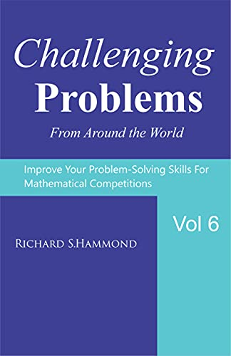 Challenging Problems from Around the World Vol. 6: Math Olympiad Contest Problems (English Edition)