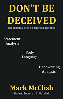 Don't Be Deceived: The definitive book on detecting deception by [Mark McClish]