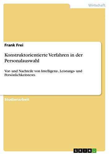 Konstruktorientierte Verfahren in der Personalauswahl: Vor- und Nachteile von Intelligenz-, Leistungs- und Persönlichkeitstests