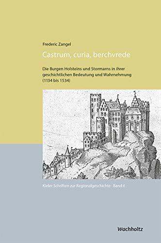 Castrum, curia, berchvrede: Die Burgen Holsteins und Stormarns in ihrer geschichtlichen Bedeutung und Wahrnehmung (1134 bis 1534) (Kieler Schriften zur Regionalgeschichte)