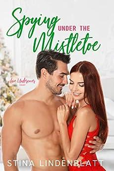 Spying Under the Mistletoe (Love Undercover Book 2) by [Stina Lindenblatt]
