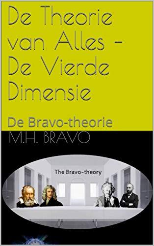 De Theorie van Alles  – De Vierde Dimensie: De Bravo-theorie (Dutch Edition)
