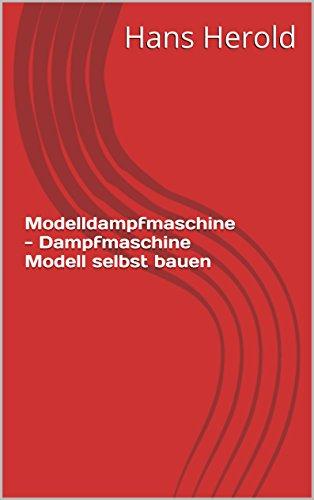 Modelldampfmaschine - Dampfmaschine Modell selbst bauen