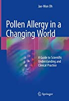 Pollen Allergy in a Changing World: A Guide to Scientific Understanding and Clinical Practice