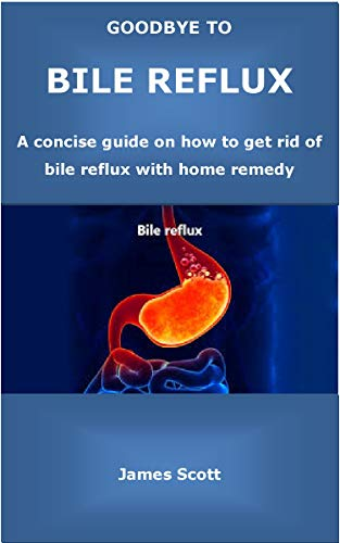 Amazon.com: GOODBYE TO BILE REFLUX: A concise guide on how to get rid of bile  reflux with home remedy eBook: Scott, James: Kindle Store