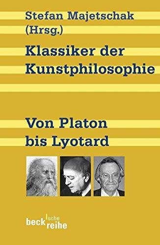 Klassiker der Kunstphilosophie: Von Platon bis Lyotard