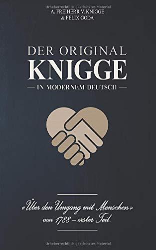 Der Original-Knigge in modernem Deutsch: Über den Umgang mit Menschen (1788), 1. Teil   Legacy Edition - 5 Jahre Erstauflage