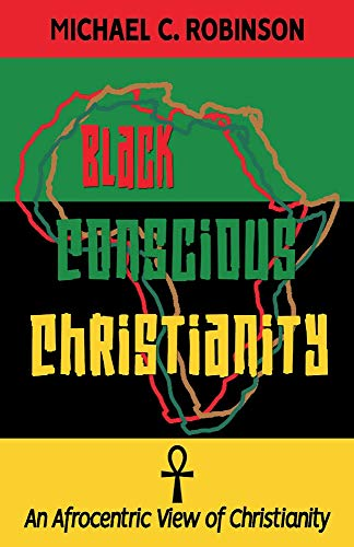 Black Conscious Christianity: An Afrocentric View of Christianity