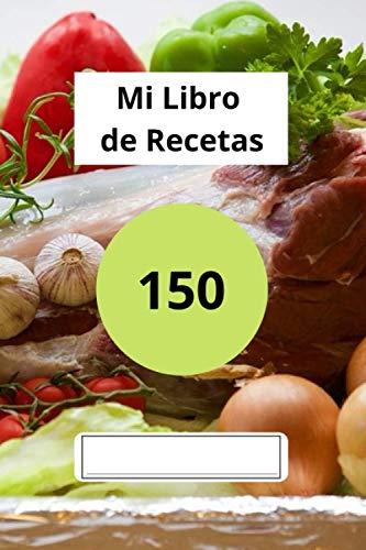 Mi libro de recetas para completar: 150 recetas con índice