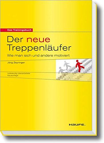 Der neue Treppenläufer: Wie man sich und andere motiviert (Haufe Sachbuch Wirtschaft)