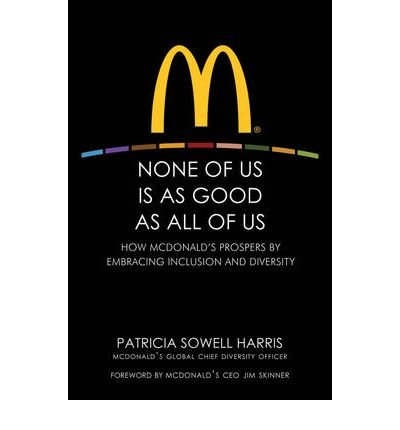 None of Us is As Good As All of Us: How McDonald's Prospers by Embracing Inclusion and Diversity (Hardback) - Common