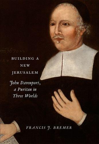 Bremer, F: Building a New Jerusalem - John Davenport, a Puri