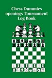 Chess Dummies openings Tournament Log Book :: The Most Complete Manual To Learn The Best Chess Strategies And Opening Principles For Beginners And ... Log Book 120 page cover 6*9