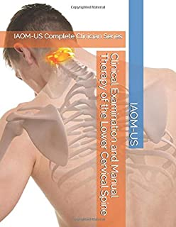 Clinical Examination and Manual Therapy of the Lower Cervical Spine: IAOM-US Complete Clinician Series