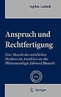 Anspruch und Rechtfertigung: Eine Theorie des rechtlichen Denkens im Anschluss an die Phaenomenologie Edmund Husserls (Phaenomenologica (191))