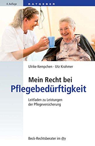 Mein Recht bei Pflegebedürftigkeit: Leitfaden zu Leistungen der Pflegeversicherung (Beck-Rechtsberater im dtv 50775)