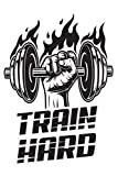 Train Hard: Weekly Workout Log & Training Journal for Men, Motivational Word Art Cover, 150 Pages, 6 x 9 Inches