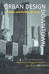 Urban Design Downtown: Poetics and Politics of Form