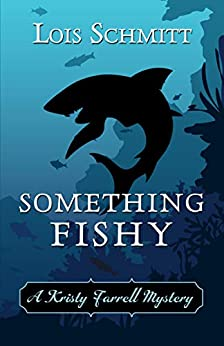 Something Fishy (The Kristy Farrell Mysteries) by [Lois Schmitt]