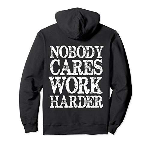 Nobody Cares Work Harder Motivational Quote Pullover Hoodie