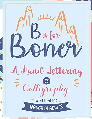 B is for Boner - A Hand Lettering and Calligraphy Workbook for Naughty Adults