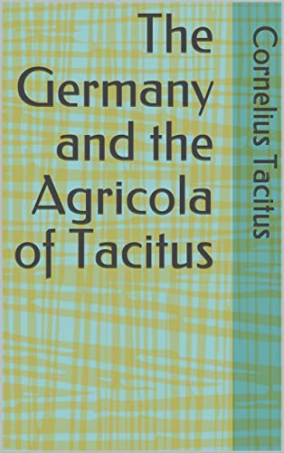 The Germany and the Agricola of Tacitus (English Edition)