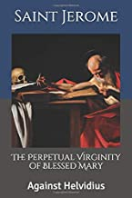 The Perpetual Virginity of Blessed Mary: Against Helvidius (Writings of the Doctors of the Church)