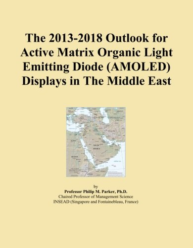 The 2013-2018 Outlook for Active Matrix Organic Light Emitting Diode (AMOLED) Displays in The Middle East