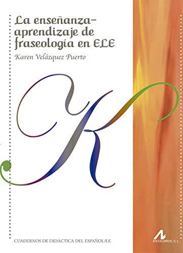La enseñanza-aprendizaje de fraseología en ELE (Cuadernos de didáctica del español L/E)